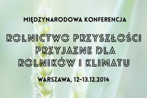 "International conference  ""Future Agriculture Farmer- and Climate-friendly"" in Poland"